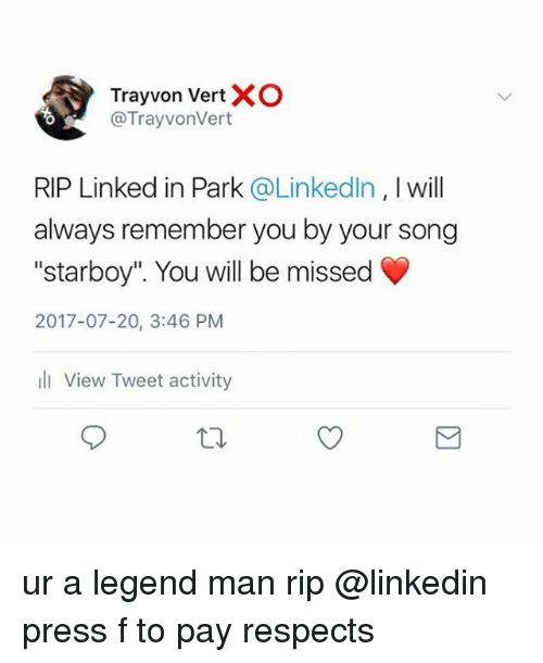 """LinkedIn, Memes, and 🤖: Trayvon VertX  @TrayvonVert  RIP Linked in Park @Linkedln, I will  always remember you by your song  """"starboy"""". You will be missed  2017-07-20, 3:46 PM  l View Tweet activity ur a legend man rip @linkedin press f to pay respects"""