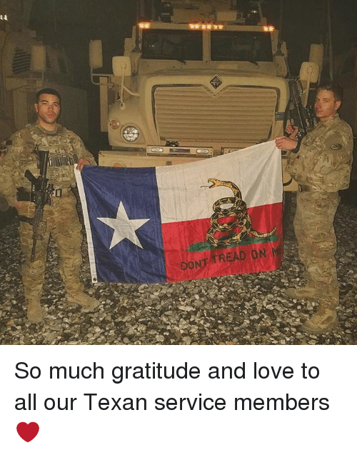 Texans, Texas, and Texan: TREAD ON So much gratitude and love to all our Texan service members ❤