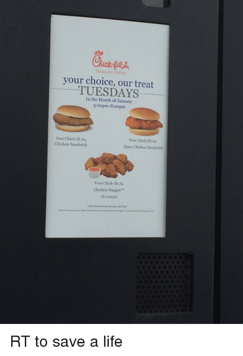 Girl Memes: Treasure Valley  your choice, our treat  In the Month of January  5:oopm-8 oopm  Free Chick-fil-As  Free Chick-fil-As  Chicken Sandwich  Spicy Chicken Sandwich  Free Chick-fil-A  Chicken Nugget  (8-count) RT to save a life