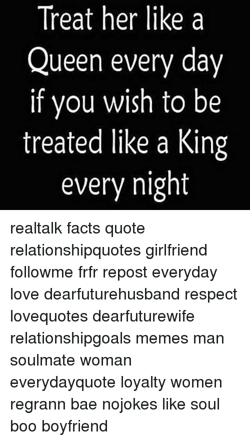 Treat Her Like a Queen Every Day if You Wish to Be Treated ...