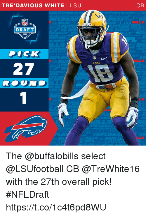 lsu: TRE'DAVIOUS WHITE I LSU  SU  DEAT  DRAFT  2017  DICK  27  ROUND  C B The @buffalobills select @LSUfootball CB @TreWhite16 with the 27th overall pick!  #NFLDraft https://t.co/1c4t6pd8WU