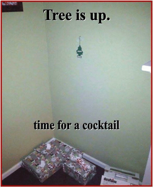 Cocktails: Tree is up.  time for a cocktail