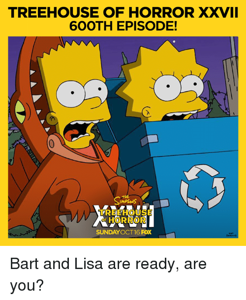 🤖: TREEHOUSE OF HORROR XXVII  6OOTH EPISODE!  MASONS K  TREEHOUSE  SUNDAY OCT 16 Fox Bart and Lisa are ready, are you?