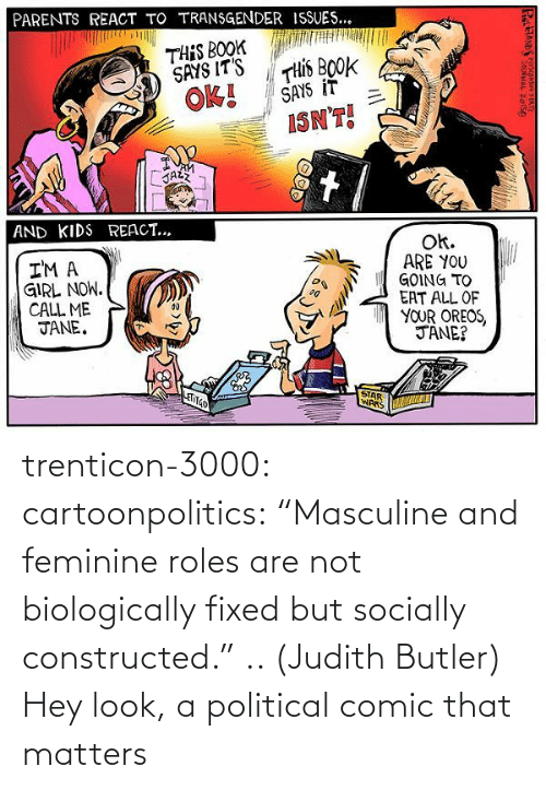"""feminine: trenticon-3000:   cartoonpolitics:  """"Masculine and feminine roles are not biologically fixed but socially constructed."""" .. (Judith Butler)  Hey look, a political comic that matters"""