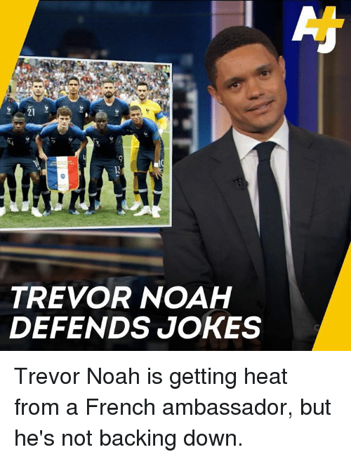 Memes, Noah, and Heat: TREVOR NOAH  DEFENDS JOKES Trevor Noah is getting heat from a French ambassador, but he's not backing down.