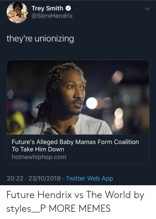 hotnewhiphop: Trey Smith  @SlimiHendrix  they're unionizing  Future's Alleged Baby Mamas Form Coalition  To Take Him Down  hotnewhiphop.com  20:22 23/10/2019 Twitter Web App Future Hendrix vs The World by styles__P MORE MEMES