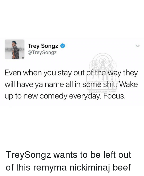 Beef, Beef, and Memes: Trey Songz  Trey Songz  Even when you stay out of the way they  will have ya name all in some shit. Wake  up to new comedy everyday. Focus. TreySongz wants to be left out of this remyma nickiminaj beef