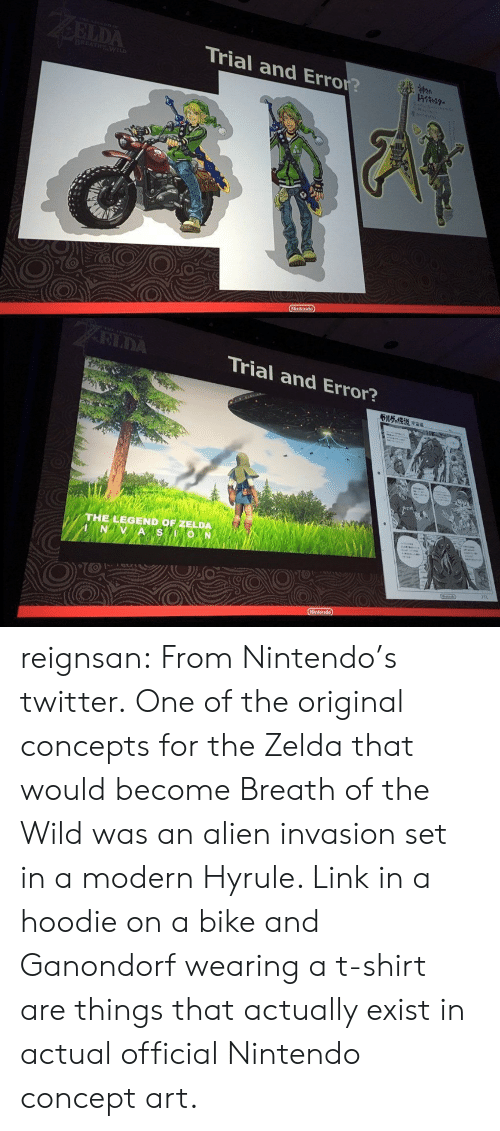 legend of zelda: Trial and Error?   RIDA  Trial and Error?  THE LEGEND OF ZELDA reignsan: From Nintendo's twitter. One of the original concepts for the Zelda that would become Breath of the Wild was an alien invasion set in a modern Hyrule. Link in a hoodie on a bike and Ganondorf wearing a t-shirt are things that actually exist in actual official Nintendo concept art.