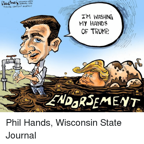 Memes, Trump, and Wisconsin: TRIBUNE CONTENT ENCY  IM WASHING  MY HANDS  OF TRUMP Phil Hands, Wisconsin State Journal