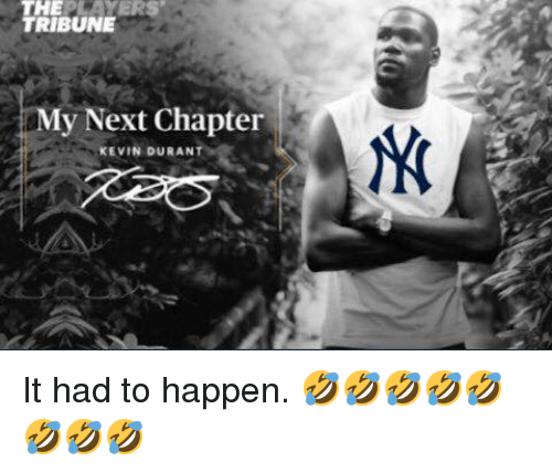 Kevin Durant, Next, and Kevin: TRIBUNE  My Next Chapter  KEVIN DURANT It had to happen. 🤣🤣🤣🤣🤣🤣🤣🤣