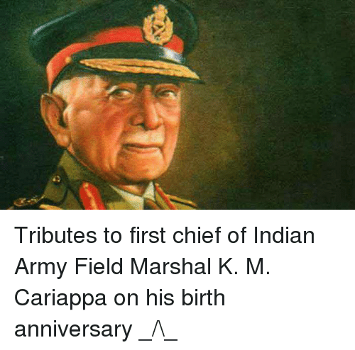 Memes, Indian, and 🤖: Tributes to first chief of Indian Army  Field Marshal K. M. Cariappa on his birth anniversary _/\_