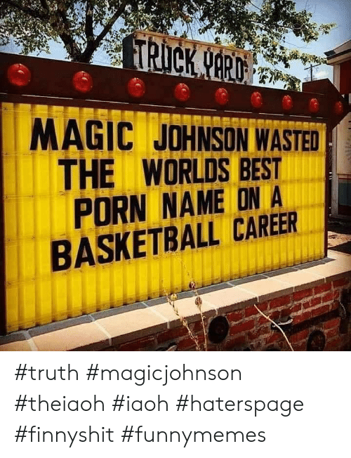 Magic Johnson: TRICK NARD  MAGIC JOHNSON WASTED  THE WORLDS BEST  PORN NAME ON A  BASKETBALL CAREER #truth #magicjohnson #theiaoh #iaoh #haterspage #finnyshit #funnymemes