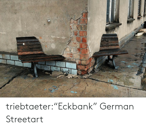 "german: triebtaeter:""Eckbank""  German Streetart"