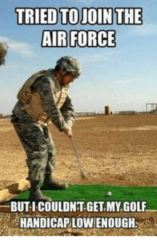 Air Force, Golf, and Military: TRIED TO JOIN THE  AIR FORCE  BUT I COULDNT GET MY GOLF  HANDICAP LOWENOUGH