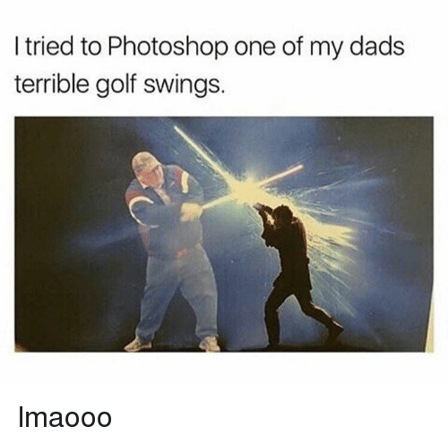 Photoshop, Golf, and Dank Memes: tried to Photoshop one of my dads  terrible golf swings. lmaooo