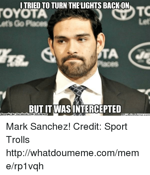Fac, Meme, and Nfl: TRIED TO TURN THE LIGHTS BACK ON  TOYOTA  Go Places  BITITWASINTERCEPTED  ht By Fac  ebook  Brough Mark Sanchez!