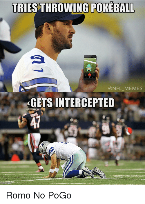 Funny, Meme, and Memes: TRIES THROWING POKEBALL  NFL MEMES  GETS INTERCEPTED  153215796 Romo No PoGo