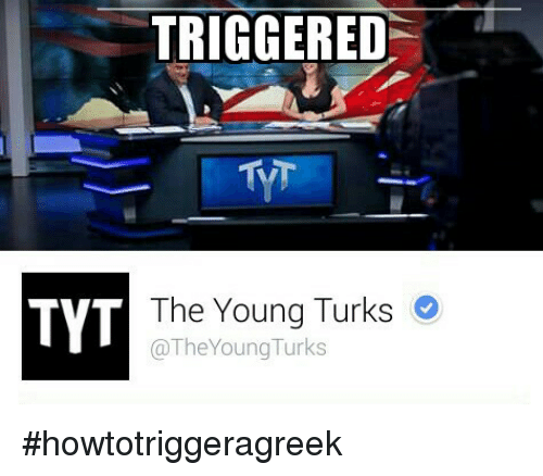 Glorious Greek Empire: TRIGGERED  The Young Turks  TYT  @The Young Turks #howtotriggeragreek