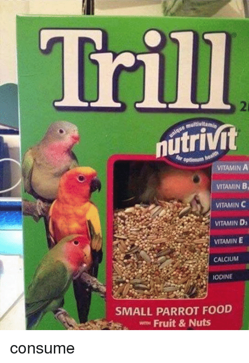 Food, Vitamin C, and Parrot: Trill  2i  multivitamin  VITAMIN A  VITAMIN B  VITAMIN C  VITAMIN Ds  VITAMIN E  CALCIUM  ODINE  SMALL PARROT FOOD  Fruit & Nuts  WITH consume