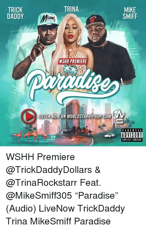 """Memes, Paradise, and Worldstarhiphop: TRINA  TRICK  DADDY  MIKE  SMIFF  an  WSHH PREMIERE  LISTEN NOW  LISTEN NOW ON WORLDSTARHIPHOP COM  PARENTAL  EXPLICIT CONTENT WSHH Premiere @TrickDaddyDollars & @TrinaRockstarr Feat. @MikeSmiff305 """"Paradise"""" (Audio) LiveNow TrickDaddy Trina MikeSmiff Paradise"""
