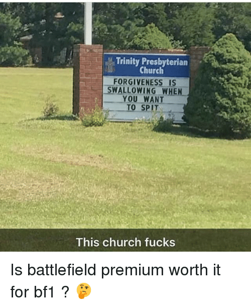 Bf1: Trinity Presbyterian  Church  FORGIVENESS IS  SWALLOWING WHEN  YOU WANT  TO SPIT-  This church fucks Is battlefield premium worth it for bf1 ? 🤔