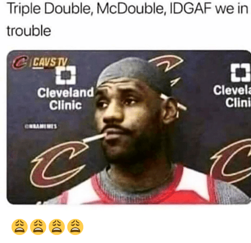 cleveland clinic: Triple Double, McDouble, IDGAF we in  trouble  CAvs  Cleveland  Clinic  Clevel  Clini 😩😩😩😩