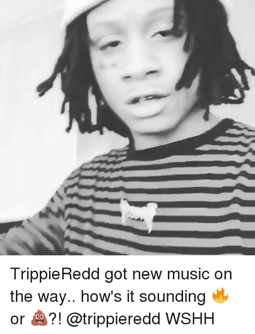 Memes, Music, and Wshh: TrippieRedd got new music on the way.. how's it sounding 🔥 or 💩?! @trippieredd WSHH