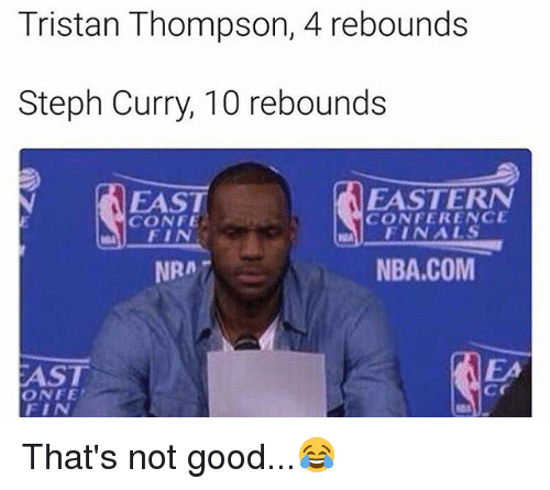 Finals, Memes, and Nba: Tristan Thompson, 4 rebounds  Steph Curry, 10 rebounds  EASTERN  EAST  CONFERENCE  CONFE  FINALS  NBA.COM  NRA  EAST  Cr That's not good...😂