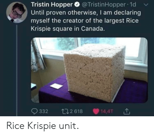 creator of: Tristin Hopper @TristinHopper 1d v  Until proven otherwise, I am declaring  myself the creator of the largest Rice  Krispie square in Canada.  332 12 618 14,4T Rice Krispie unit.