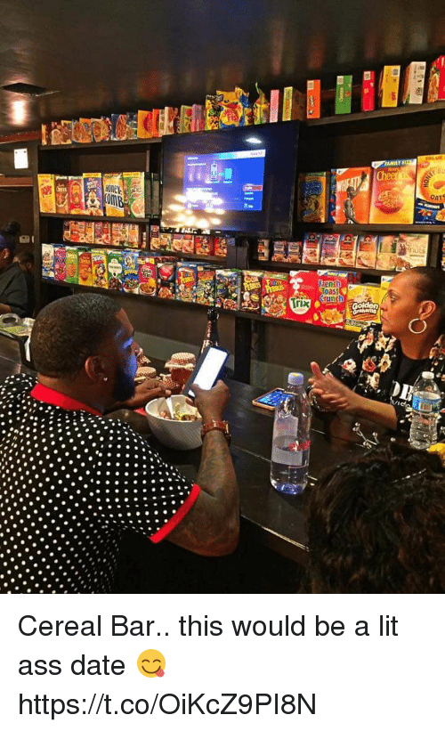 Ass, Lit, and Date: Trix  French  Oas  Guna Cereal Bar.. this would be a lit ass date 😋 https://t.co/OiKcZ9PI8N