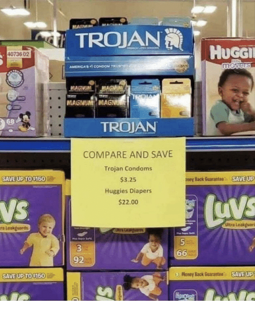 trojan: TROJAN  HuGGI  40736 02  AMERICA, CONDOM TRURTEn  MAGNUM MAGNUN  MAGNUM MAGNU  68  TROJAN  COMPARE AND SAVE  Trojan Condoms  $3.25  Huggies Diapers  $22.00  SAVE UPTO $160  ney Back Guarantee SAVE UP  NS  Ultra Leakguars  a Leakguards  92  O Money Back Guarantee  - SAED