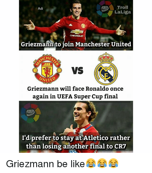 Be Like, Memes, and Troll: Troll  Adi  LaLiga  Griezmann to join Manchester United  ACHES  Griezmann will face Ronaldo once  again in UEFA Super Cup final  I'd prefer to stay at Atletico rather  than losing another final to CR7 Griezmann be like😂😂😂