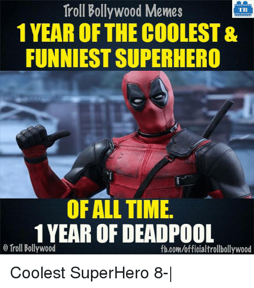 Bollywood Meme: Troll Bollywood Memes  TB  1 YEAR OF THE COOLEST&  FUNNIEST SUPERHERO  OF ALL TIME.  1 YEAR OF DEADPOOL  o Troll Bollywood  fb.com/officialtrollbollywood Coolest SuperHero 8-|  <DM>