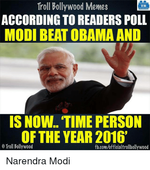"Memes, Bollywood, and Narendra Modi: Troll Bollywood Memes  TB  ACCORDING TO READERS POLL  MODI BEAT OBAMA AND  IS NOW... TIME PERSON  OF THE YEAR2016""  o Troll Bollywood  fb.com/officialtrollbollywood Narendra Modi"