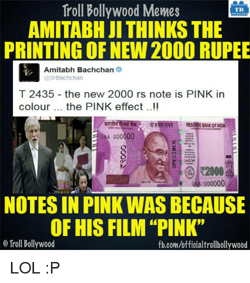 """Amitabh Bachchan: Troll Bollywood Memes  TB  AMITABH JI THINKS THE  PRINTING OF NEW 2000 RUPEE  Amitabh Bachchan  @Sr Bachchan  T 2435 the new 2000 rs note is PINK in  colour the PINK effect  ag  RESERWEBANK OFINDIA  0AA 000000  QAA 00000  NOTES IN PINK WAS BECAUSE  OF HIS FILM """"PINK""""  o Troll Bollywood  fb.com/officialtrollbollywood LOL :P"""