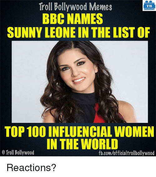 sunny leone: Troll Bollywood Memes  TB  BBC NAMES  SUNNY LEONE IN THE LIST OF  TOP 100 INFLUENCIAL WOMEN  IN THE WORLD  Troll Bollywood  fb.com/officialtrollbollywood Reactions?