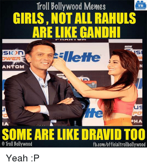 Memes, 🤖, and Gandhi: Troll Bollywood Memes  TB  GIRLS, NOT ALL RAHULS  ARE LIKE GANDHI  NEW  SI  On  ANTOM  HA  IA  SOME ARE LIKE DRAVID TOO  Troll Bollywood  fb.com/officialtrollbollywood Yeah :P
