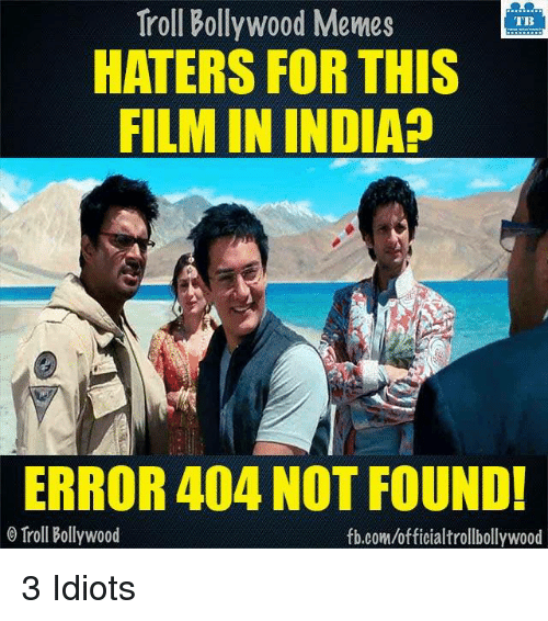Memes, Troll, and Trolling: Troll Bollywood Memes  TB  HATERS FOR THIS  FILM IN INDIA?  ERROR 404 NOT FOUND!  o Troll Bollywood  fb.com/officialtrollbollywood 3 Idiots