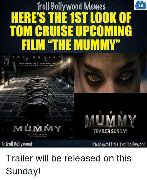 """the mummy: Troll Bollywood Memes  TB  HERE'S THE 1ST LOOK OF  TOM CRUISE UPCOMING  FILM """"THE MUMMY""""  MUMMY  MMLULM MY  TRAILER SUNDAY  S U M M E R  o Troll Bollywood  fb.com/officialtrollbollywood Trailer will be released on this Sunday!"""