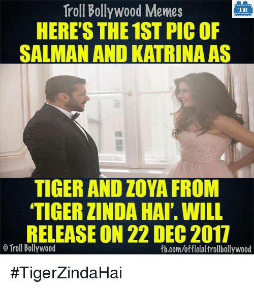 Memes, 🤖, and Katrina: Troll Bollywood Memes  TB  HERE'S THE 1ST PIC OF  SALMAN AND KATRINA AS  TIGER AND ZOYA FROM  TIGERZINDA HAI'. WILL  RELEASE ON 22 DEC 2017  o Troll Bollywood  fb.com/officialtrollbollywood #TigerZindaHai