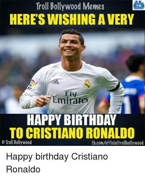 Bollywood Meme: Troll Bollywood Memes  TB  HERE'S WISHING A VERY  Emirates  HAPPY BIRTHDAY  TO CRISTIANO RONALDO  o Troll Bollywood  fb.com/officialtrollbollywood Happy birthday Cristiano Ronaldo