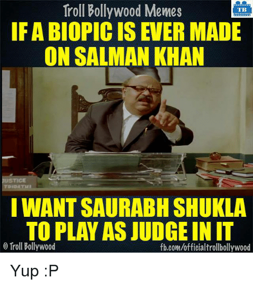 Bollywood Meme: Troll Bollywood Memes  TB  IF ABIOPIC IS EVER MADE  ON SALMAN KHAN  I WANT SAURABH SHUKLA  TO PLAY AS JUDGEIN IT  o Troll Bollywood  fb.com/officialtrollbollywood Yup :P