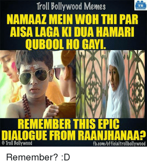 Bollywood Meme: Troll Bollywood Memes  TB  NAMAAZ MEIN WOH THI PAR  AISA LAGA KI DUA HAMARI  QUBOOL HO GAYI  REMEMBER THIS EPIC  DIALOGUE FROM RAANJHANAA?  Troll Bollywood  fb.com/officialtrollbollywood Remember? :D