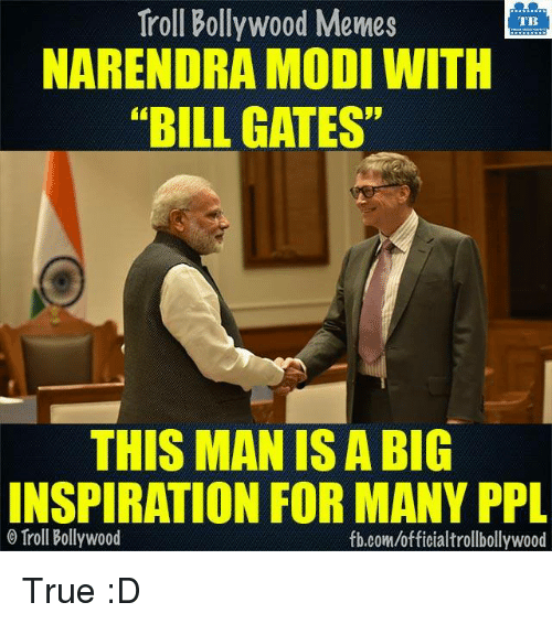 "Bill Gates, Memes, and Troll: Troll Bollywood Memes  TB  NARENDRA MODI WITH  ""BILL GATES""  THIS MANISA BIG  INSPIRATION FOR MANY PPL  Troll Bollywood  fb.com/officialtrollbollywood True :D"