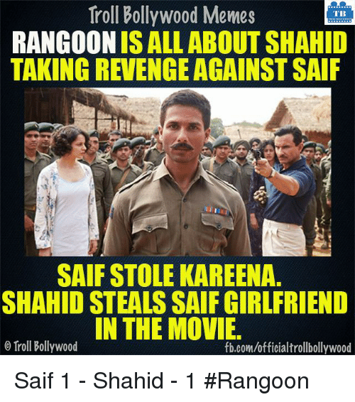 Bollywood Meme: Troll Bollywood Memes  TB  RANGOON IS ALL ABOUT SHAHID  TAKING REVENGE AGAINST SAIF  SAIF STOLE KAREENA.  SHAHID STEALSSAIF GIRLFRIEND  IN THE MOVIE.  Troll Bollywood  fb.com/officialtrollbollywood Saif 1 - Shahid - 1 #Rangoon