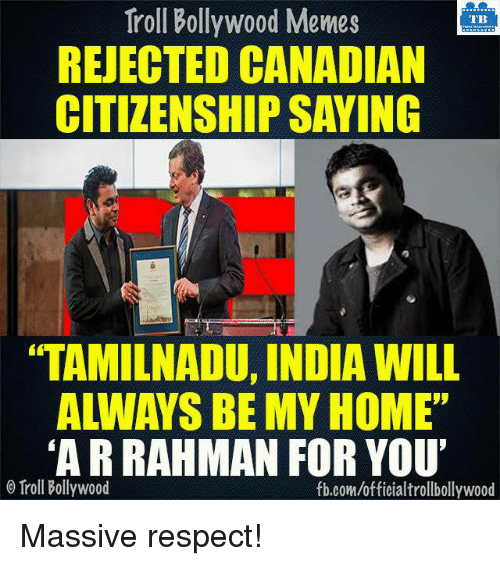 "Bollywood Meme: Troll Bollywood Memes  TB  REJECTED CANADIAN  CITIZENSHIP SAYING  ""TAMILNADU, INDIA WILL  ARRAHMAN FOR YOU'  o Troll Bollywood  fb.com/officialtrollbollywood Massive respect!"