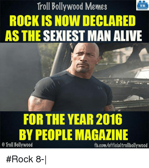Peoples Magazine: Troll Bollywood Memes  TB  ROCKIS NOW DECLARED  AS THE SEXIEST MAN ALIVE  FOR THE YEAR 2016  BY PEOPLE MAGAZINE  Troll Bollywood  fb.com/officialtrollbollywood #Rock 8-|