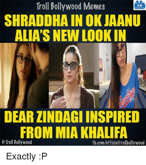 Memes, Mia Khalifa, and Bollywood: Troll Bollywood Memes  TB  SHRADDHA IN OK JAANU  ALIA'S NEW LOOKIN  DEAR ZINDAGI INSPIRED  FROM MIA KHALIFA  o Troll Bollywood  fb.com/officialtrollbollywood Exactly :P