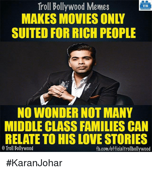 Family, Love, and Memes: Troll Bollywood Memes  TB  SUITED FOR RICH PEOPLE  NO WONDERNOT MANY  MIDDLE CLASS FAMILIES CAN  RELATE TO HIS LOVE STORIES  Troll Bollywood  fb.com/officialtrollbollywood #KaranJohar