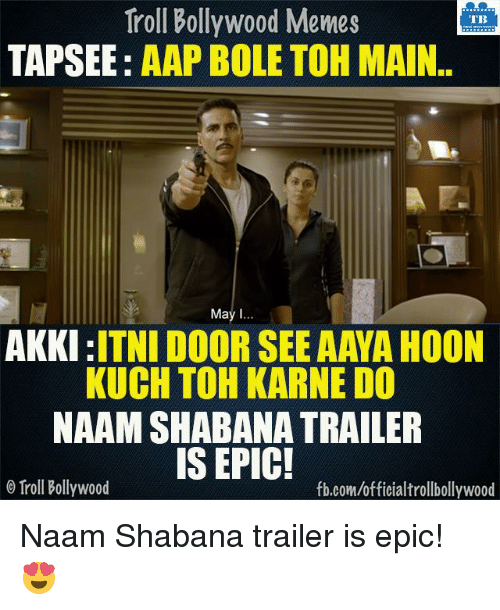 Bollywood Meme: Troll Bollywood Memes  TB  TAPSEE  AAP BOLE TOH MAIN  May I  AKKI  ITNI DOOR SEE AAYA HOON  KUCH TOH KARNE DO  NAAMSHABANATRAILER  IS EPIC!  Troll Bollywood  fb.com/officialtrollbollywood Naam Shabana trailer is epic! 😍
